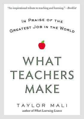 What Teachers Make: In Praise of the Greatest Job in the World (BOK)