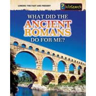 What Did the Ancient Romans Do for Me? (BOK)