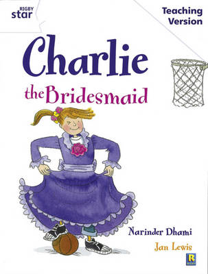 Rigby Star Guided White Level: Charlie the Bridesmaid Teaching Version (BOK)