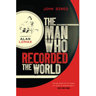 The Man Who Recorded the World: A Biography of Alan Lomax (BOK)