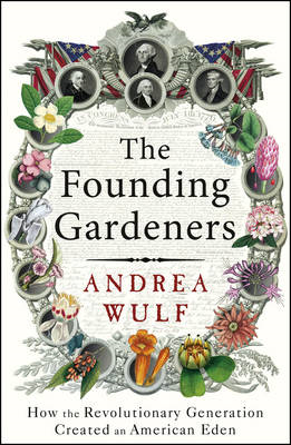 The Founding Gardeners: How the Revolutionary Generation Created an American Eden (BOK)