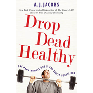 Drop Dead Healthy: One Man's Humble Quest for Bodily Perfection (BOK)