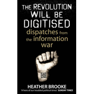 The Revolution Will be Digitised: Dispatches from the Information War (BOK)