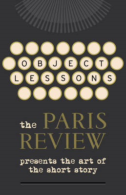 Object Lessons: The Paris Review Presents the Art of the Short Story (BOK)