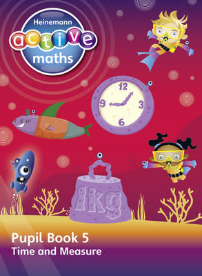 Heinemann Active Maths - Beyond Number - Second Level -- Pupil Book 5 - Time and Measure (BOK)