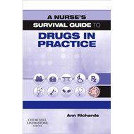 Nurse's Survival Guide to Drugs in Practice (BOK)