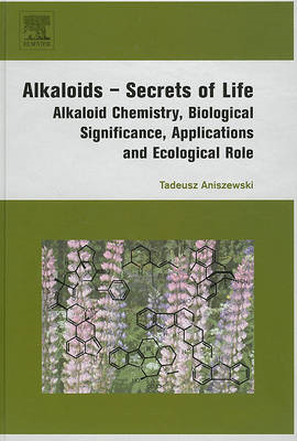 Alkaloids Secrets of Life: Aklaloid Chemistry, Biological Significance, Applications and Ecological (BOK)