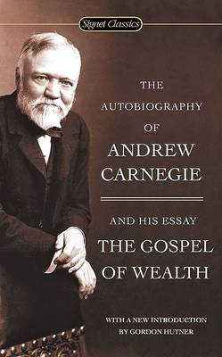 Autobiography Of Andrew Carnegie And The Gospel Of Wealth (BOK)