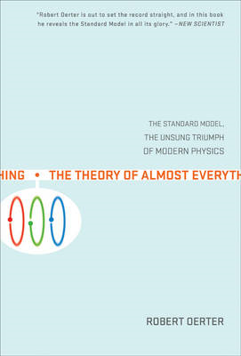 The Theory of Almost Everything: The Standard Model, the Unsung Triumph of Modern Physics (BOK)