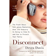 Disconnect: The Truth About Cell Phone Radiation, What the Industry is Doing to Hide it, and How to (BOK)