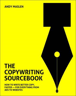 The Copywriting Sourcebook: How to Write Better Copy, Faster - For Everything from Ads to Websites (BOK)