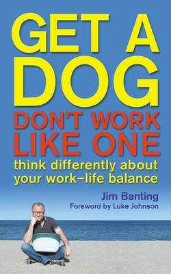 Get a Dog, Don't Work Like One (BOK)