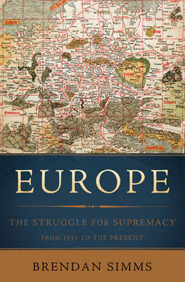 Europe: The Struggle for Supremacy, from 1453 to the Present (BOK)