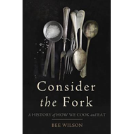 Consider the Fork: A History of How We Cook and Eat (BOK)