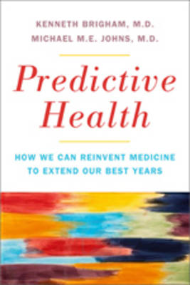 Predictive Health: How We Can Reinvent Medicine to Extend Our Best Years (BOK)