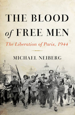 The Blood of Free Men: The Liberation of Paris, 1944 (BOK)