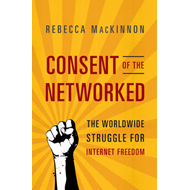 Consent of the Networked: The Worldwide Struggle for Internet Freedom (BOK)