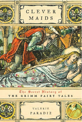 Clever Maids: The Secret History of the Grimm Fairy Tales (BOK)