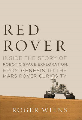 Red Rover: Inside the Story of Robotic Space Exploration, from Genesis to the Mars Rover Curiosity (BOK)