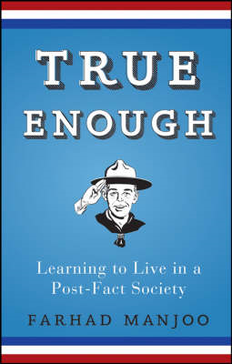True Enough: Learning to Live in a Post Fact Society (BOK)