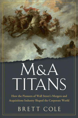 M&A Titans: The Pioneers Who Shaped Wall Street's Mergers and Acquisitions Industry (BOK)