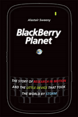 BlackBerry Planet: The Story of Research in Motion and the Little Device That Took the World by Stor (BOK)