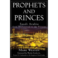 Prophets and Princes: Saudi Arabia from Muhammad to the Present (BOK)