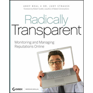 Radically Transparent: Monitoring and Managing Reputations Online (BOK)