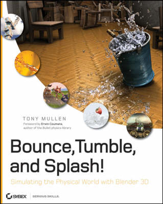 Bounce, Tumble, and Splash!: Simulating the Physical World with Blender 3D (BOK)