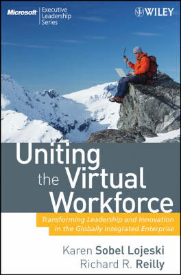 Uniting the Virtual Workforce: Transforming Leadership and Innovation in the Globally Integrated Ent (BOK)