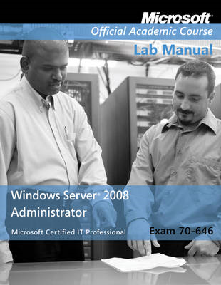 70-646: Windows Server 2008 Administrator Lab Manual (BOK)