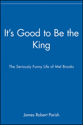 It's Good to be the King: The Seriously Funny Life of Mel Brooks (BOK)