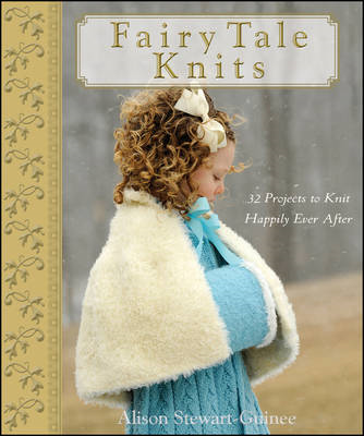 Fairy Tale Knits: 32 Projects to Knit Happily Ever After (BOK)