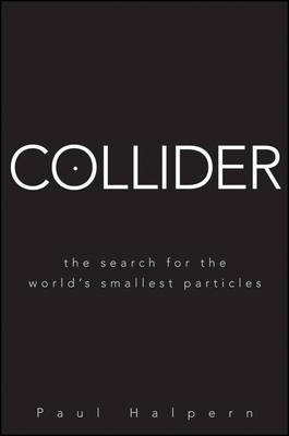 Collider: The Search for the World's Smallest Particles (BOK)