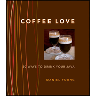 Coffee Love: 50 Ways to Drink Your Java (BOK)