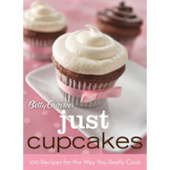 Betty Crocker Just Cupcakes: 100 Recipes for the Way You Really Cook (BOK)