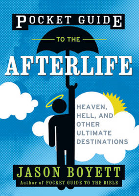 Pocket Guide to the Afterlife: Heaven, Hell, and Other Ultimate Destinations (BOK)
