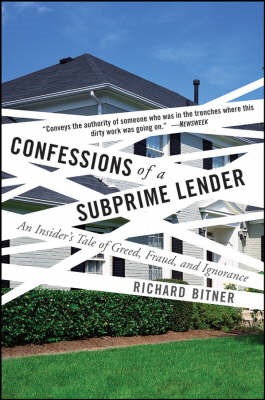 Confessions of a Subprime Lender: An Insider's Tale of Greed, Fraud, and Ignorance (BOK)