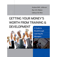 Getting Your Money's Worth from Training and Development: A Guide to Breakthrough Learning for Manag (BOK)
