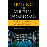 Leading the Virtual Workforce: How Great Leaders Transform Organizations in the 21st Century (BOK)