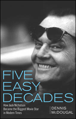 Five Easy Decades: How Jack Nicholson Became the Biggest Movie Star in Modern Times (BOK)