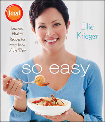 So Easy: Luscious, Healthy Recipes for Every Meal of the Week (BOK)