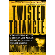Twisted Triangle: A Famous Crime Writer, a Lesbian Love Affair, and the FBI Husband's Violent Reveng (BOK)