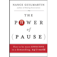 The Power of Pause: How to be More Effective in a Demanding, 24/7 World (BOK)