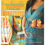 Handmade Beginnings: 24 Sewing Projects to Welcome Baby (BOK)