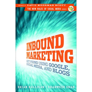 Inbound Marketing: Get Found Using Google, Social Media and Blogs (BOK)