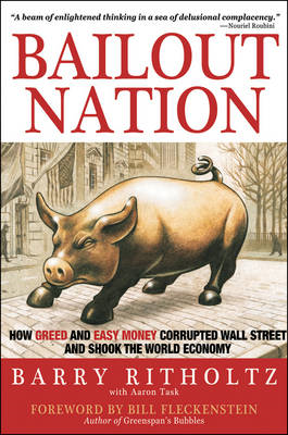 Bailout Nation: How Greed and Easy Money Corrupted Wall Street and Shook the World Economy (BOK)
