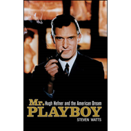 Mr Playboy: Hugh Hefner and the American Dream (BOK)
