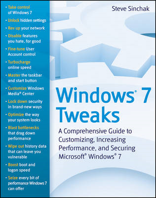 Windows 7 Tweaks: A Comprehensive Guide on Customizing, Increasing Performance, and Securing Microso (BOK)