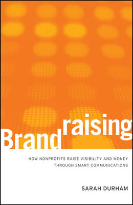 Brandraising: How Nonprofits Raise Visibility and Money Through Smart Communications (BOK)